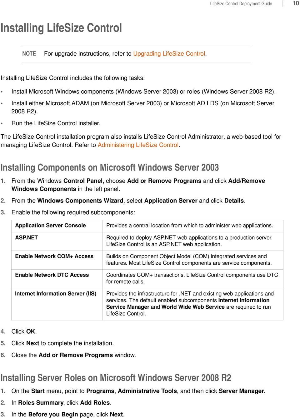 Install either Microsoft ADAM (on Microsoft Server 2003) or Microsoft AD LDS (on Microsoft Server 2008 R2). Run the LifeSize Control installer.