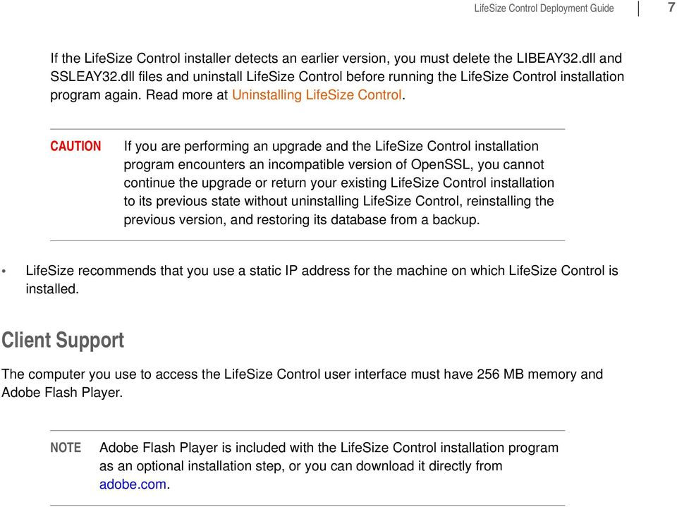 CAUTION If you are performing an upgrade and the LifeSize Control installation program encounters an incompatible version of OpenSSL, you cannot continue the upgrade or return your existing LifeSize