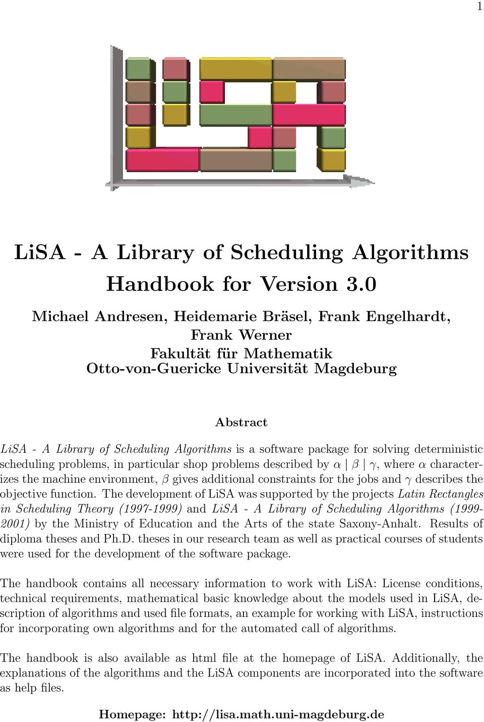 package for solving deterministic scheduling problems, in particular shop problems described by α β γ, where α characterizes the machine environment, β gives additional constraints for the jobs and γ
