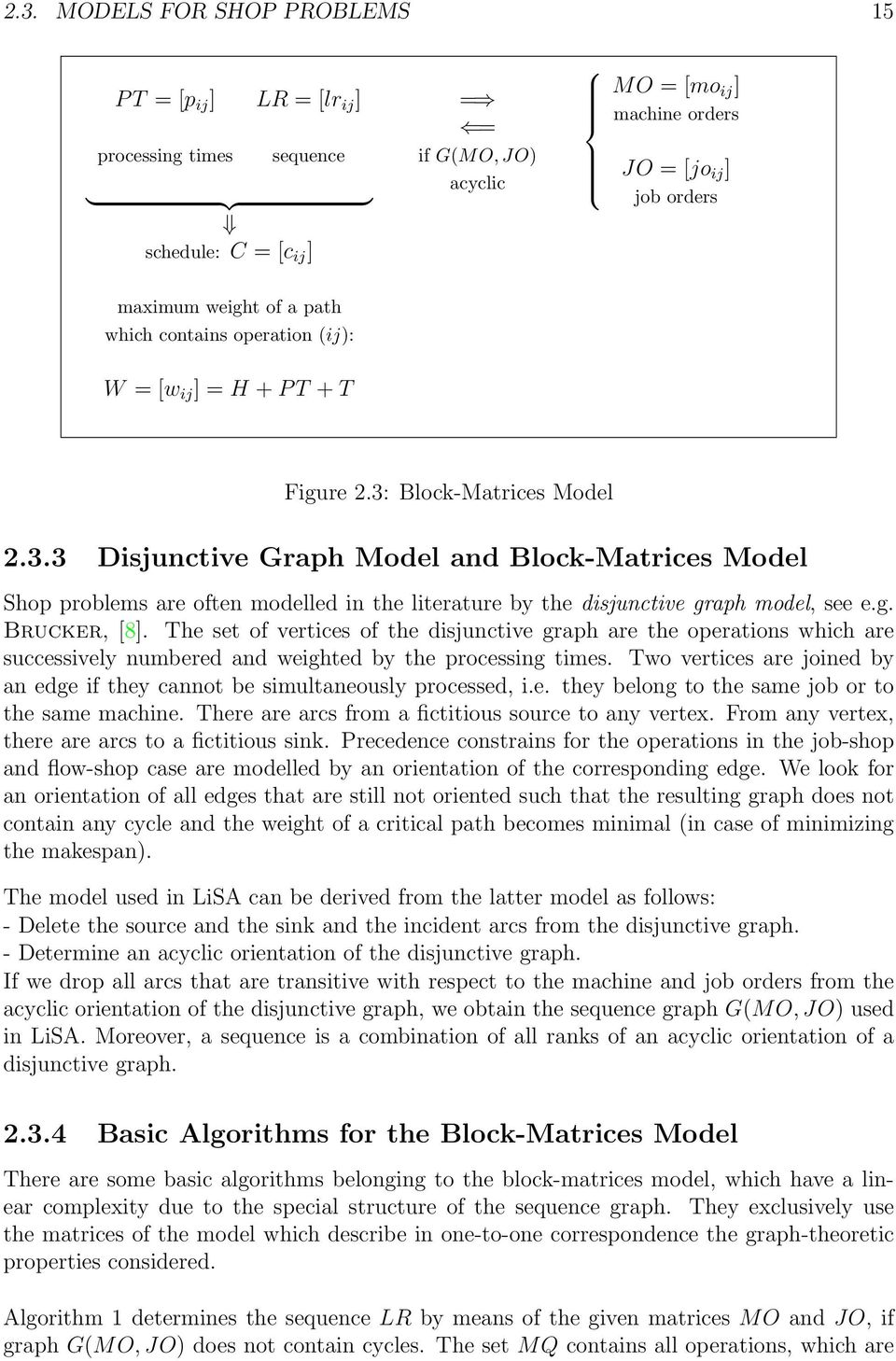Block-Matrices Model 2.3.3 Disjunctive Graph Model and Block-Matrices Model Shop problems are often modelled in the literature by the disjunctive graph model, see e.g. Brucker, [8].