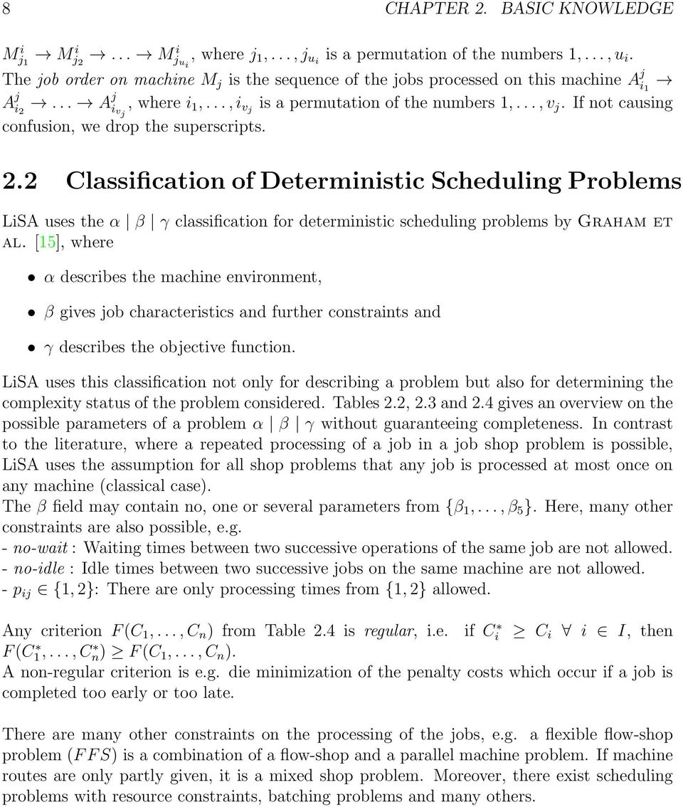 If not causing confusion, we drop the superscripts. 2.2 Classification of Deterministic Scheduling Problems LiSA uses the α β γ classification for deterministic scheduling problems by Graham et al.