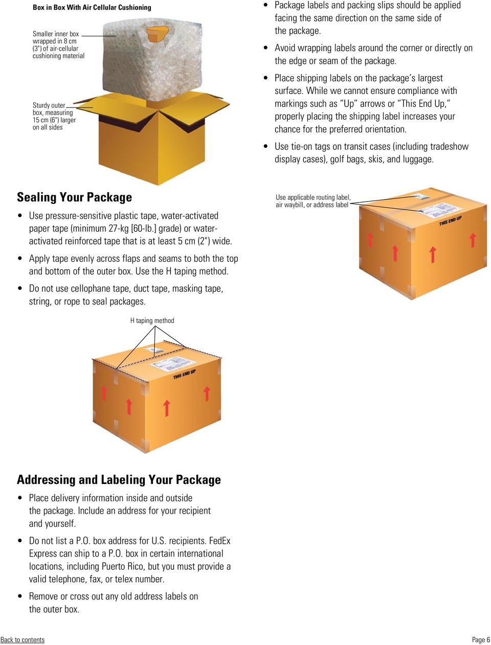 Place shipping labels on the package s largest surface.