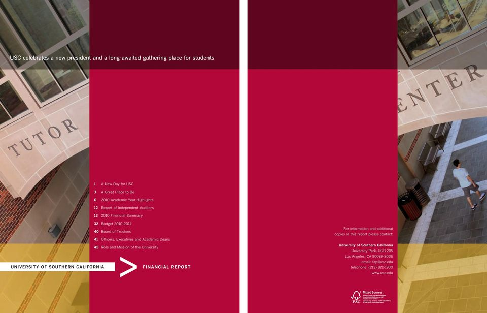 Deans 42 Role and Mission of the University > UNIVERSITY OF SOUTHERN CALIFORNIA FINANCIAL REPORT For information and additional copies of this report