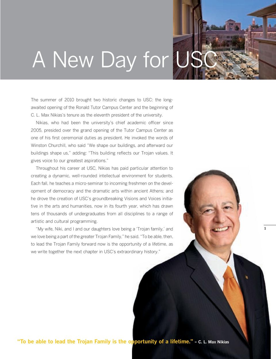 Nikias, who had been the university s chief academic officer since 2005, presided over the grand opening of the Tutor Campus Center as one of his first ceremonial duties as president.