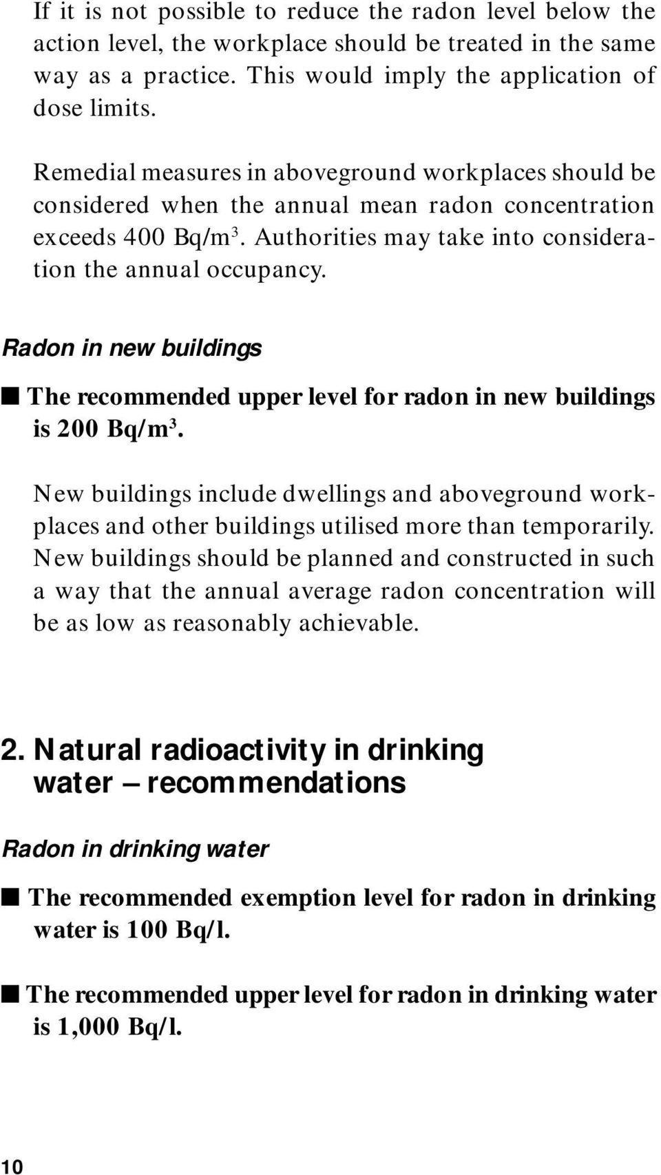 Radon in new buildings The recommended upper level for radon in new buildings is 200 Bq/m 3.