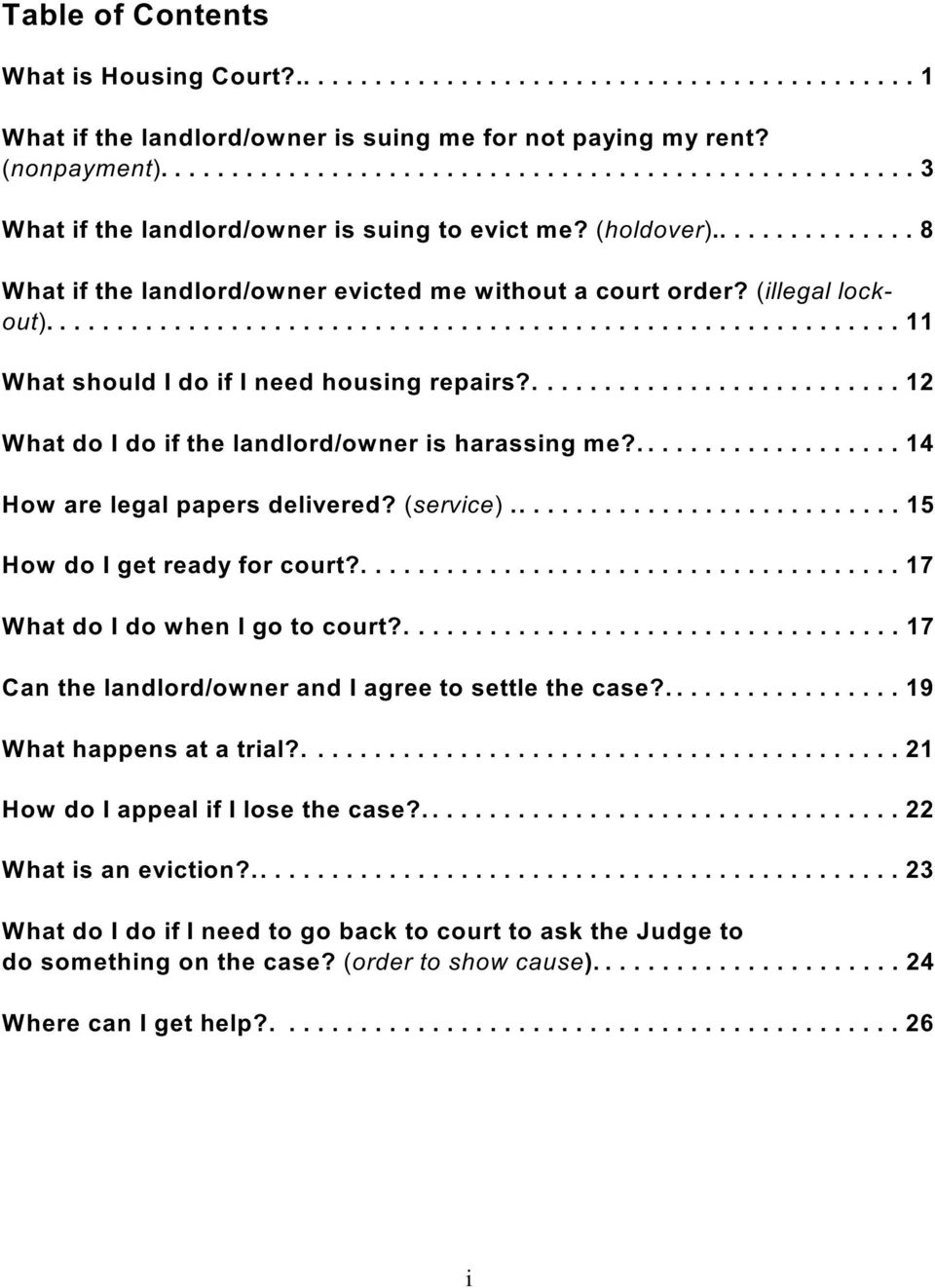 (illegal lockout)............................................................ 11 What should I do if I need housing repairs?.......................... 12 What do I do if the landlord/owner is harassing me?