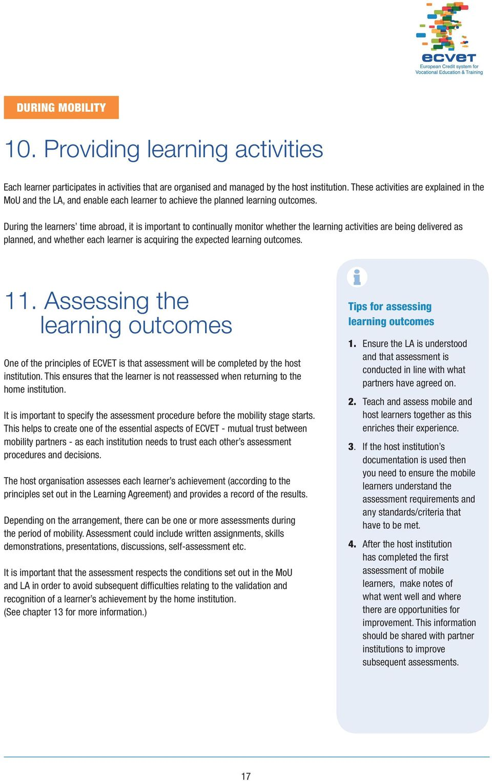 During the learners time abroad, it is important to continually monitor whether the learning activities are being delivered as planned, and whether each learner is acquiring the expected learning