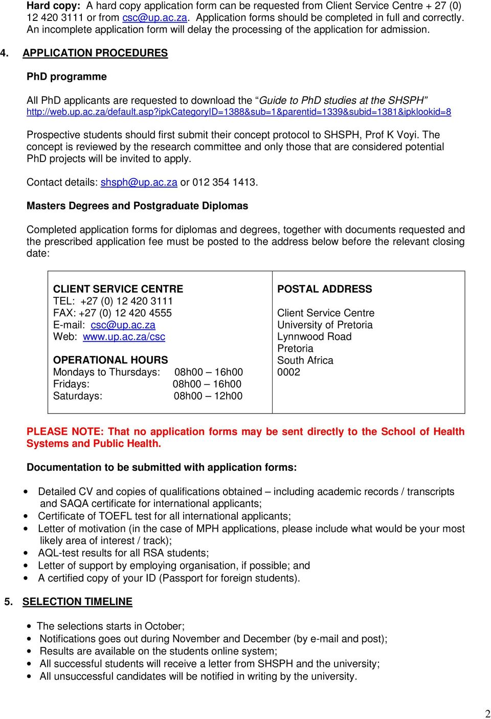 APPLICATION PROCEDURES PhD programme All PhD applicants are requested to download the Guide to PhD studies at the SHSPH http://web.up.ac.za/default.asp?