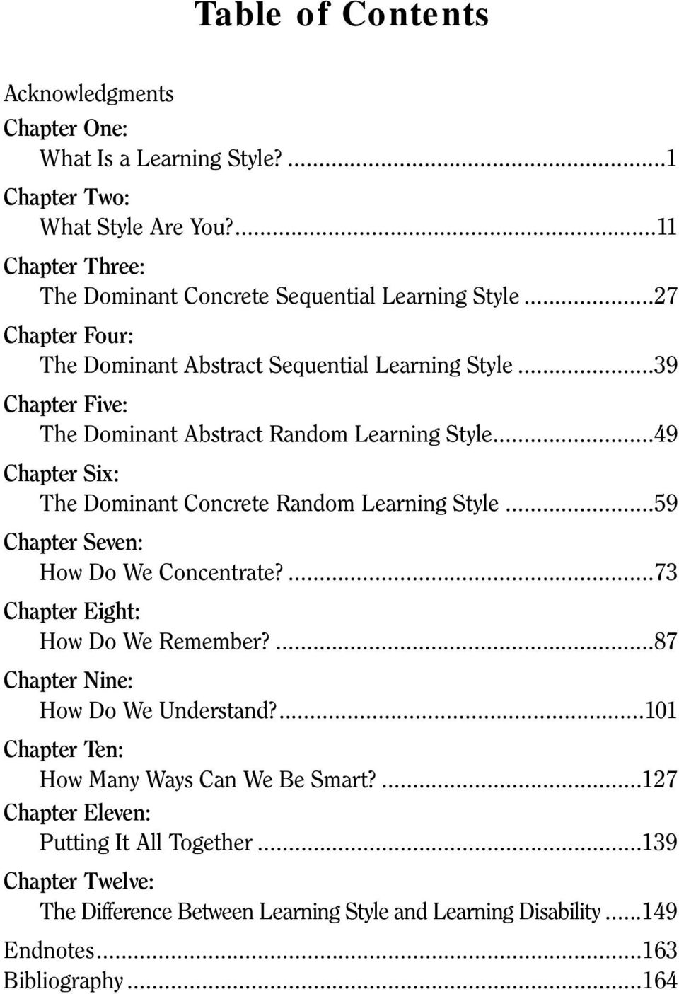 ..49 Chapter Six: The Dominant Concrete Random Learning Style...59 Chapter Seven: How Do We Concentrate?...73 Chapter Eight: How Do We Remember?