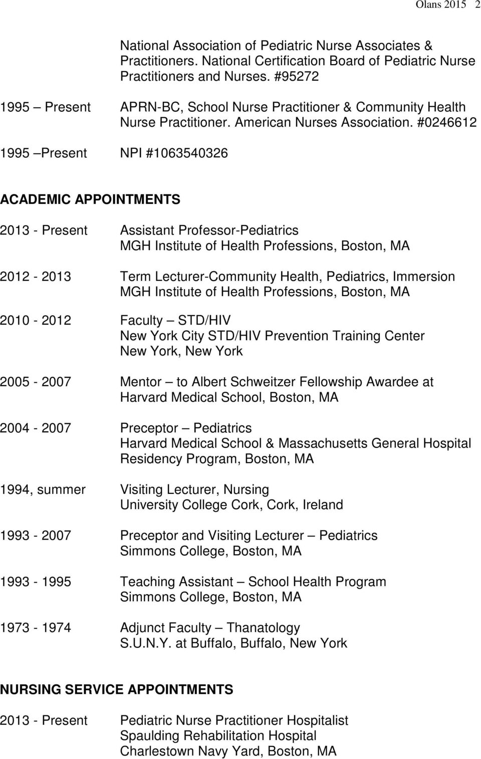 #0246612 1995 Present NPI #1063540326 ACADEMIC APPOINTMENTS 2013 - Present Assistant Professor-Pediatrics MGH Institute of Health Professions, Boston, MA 2012-2013 Term Lecturer-Community Health,