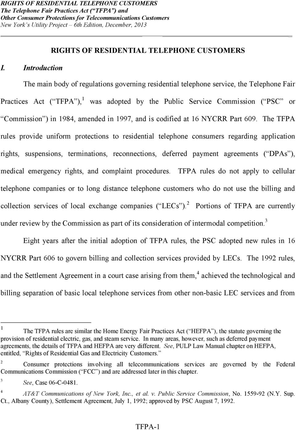 The TFPA rules provide uniform protections to residential telephone consumers regarding application rights, suspensions, terminations, reconnections, deferred payment agreements ( DPAs ), medical