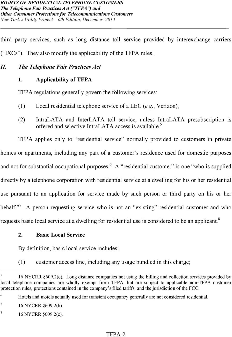 5 TFPA applies only to residential service normally provided to customers in private homes or apartments, including any part of a customer s residence used for domestic purposes and not for