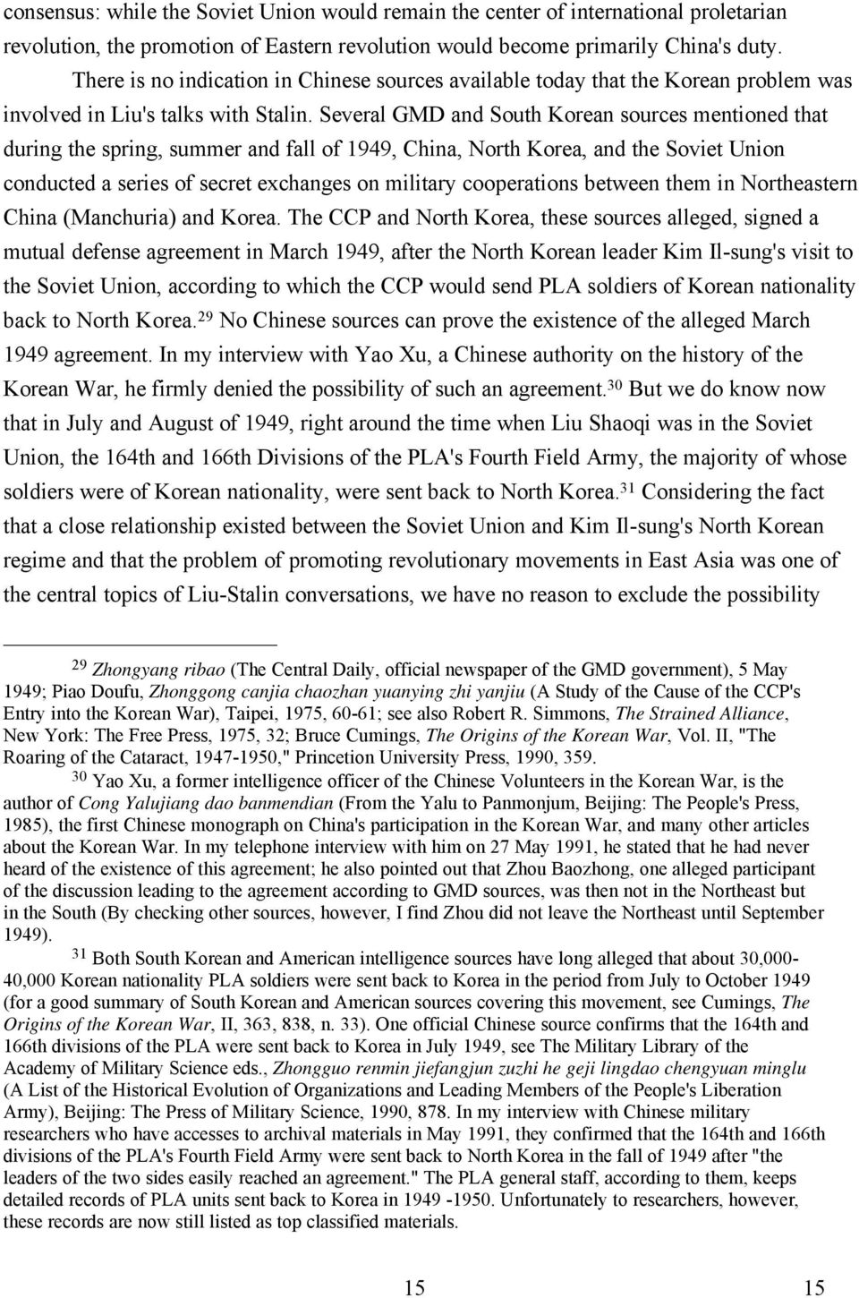 Several GMD and South Korean sources mentioned that during the spring, summer and fall of 1949, China, North Korea, and the Soviet Union conducted a series of secret exchanges on military