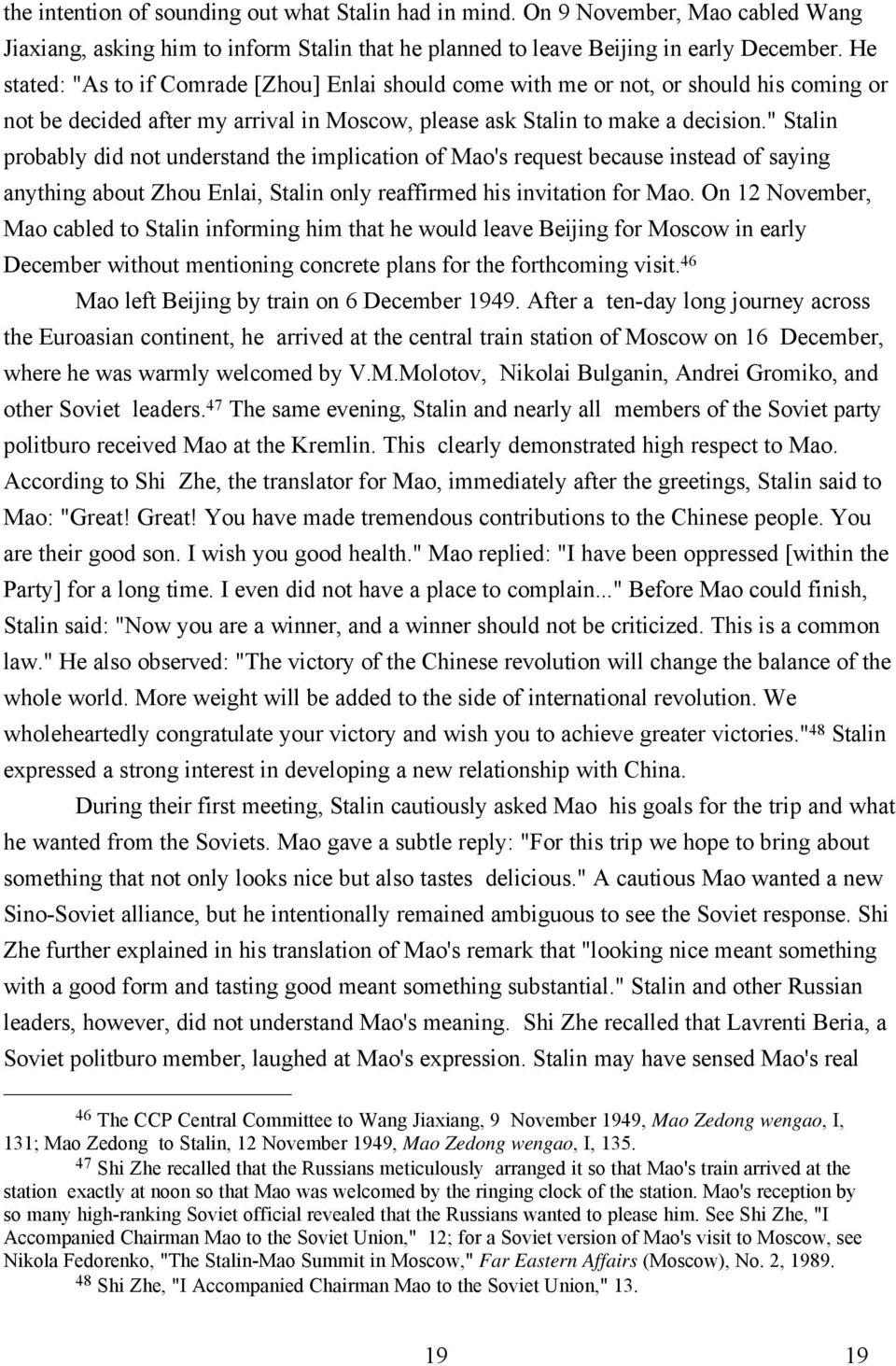 """ Stalin probably did not understand the implication of Mao's request because instead of saying anything about Zhou Enlai, Stalin only reaffirmed his invitation for Mao."