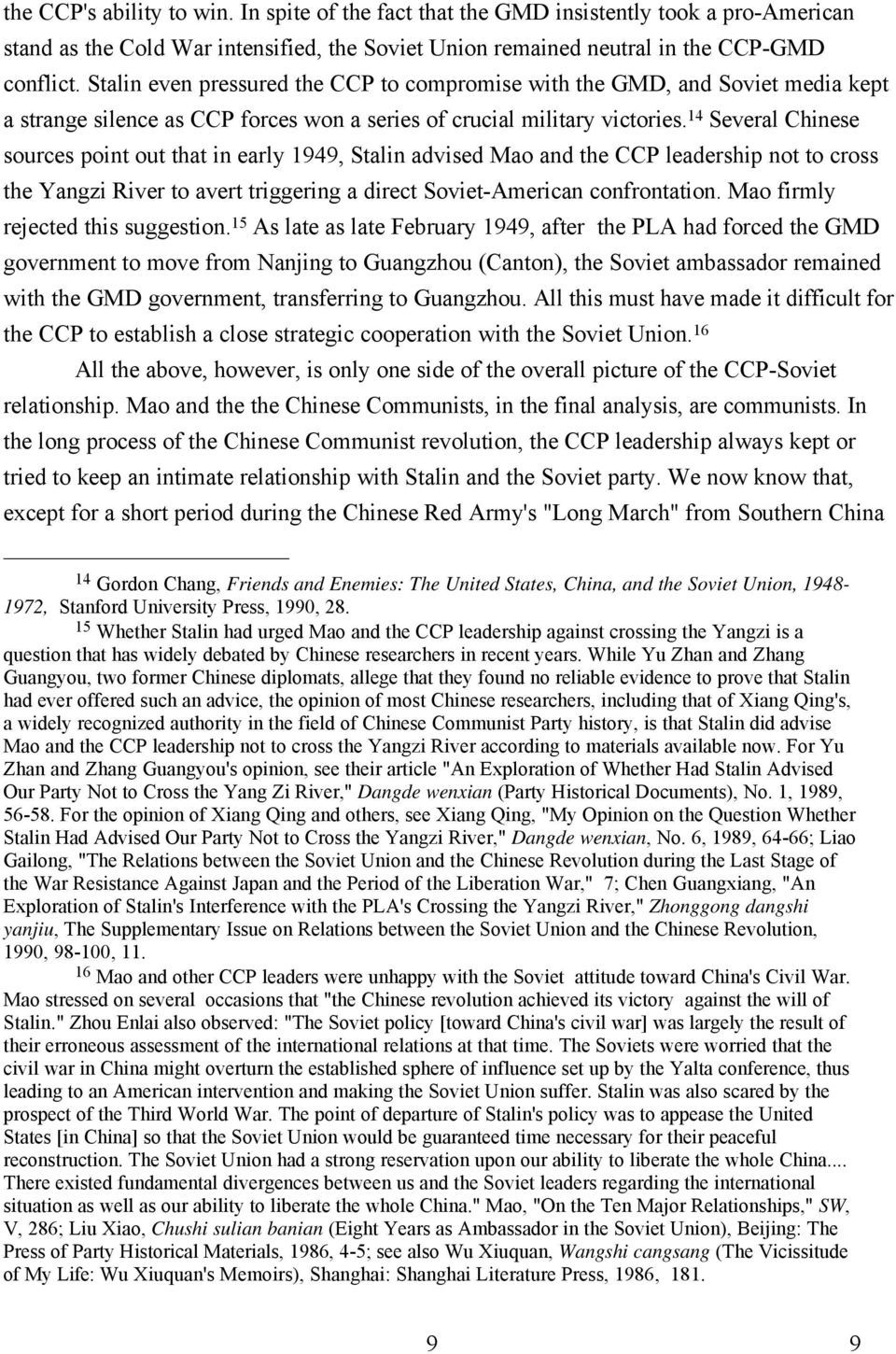 14 Several Chinese sources point out that in early 1949, Stalin advised Mao and the CCP leadership not to cross the Yangzi River to avert triggering a direct Soviet-American confrontation.