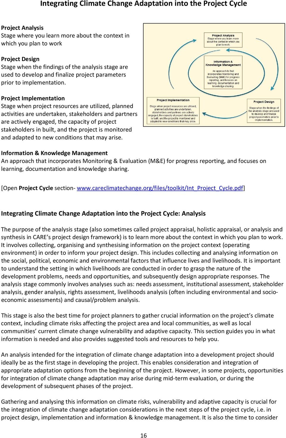 Project Implementation Stage when project resources are utilized, planned activities are undertaken, stakeholders and partners are actively engaged, the capacity of project stakeholders in built, and