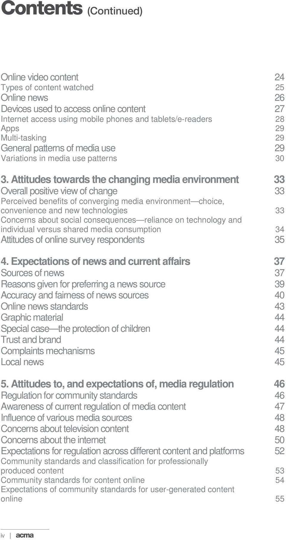 Attitudes towards the changing media environment 33 Overall positive view of change 33 Perceived benefits of converging media environment choice, convenience and new technologies 33 Concerns about