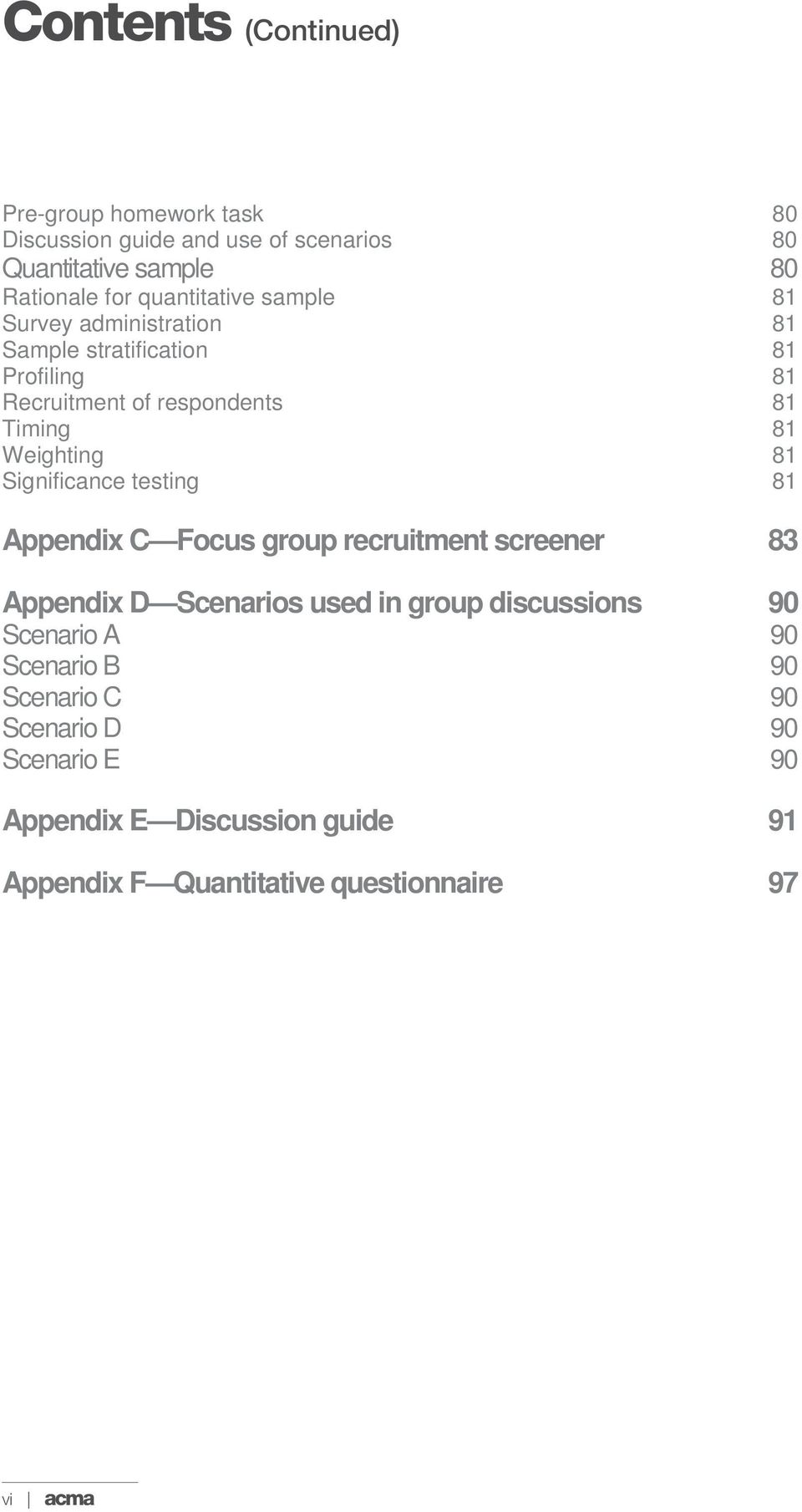 Weighting 81 Significance testing 81 Appendix C Focus group recruitment screener 83 Appendix D Scenarios used in group discussions 90