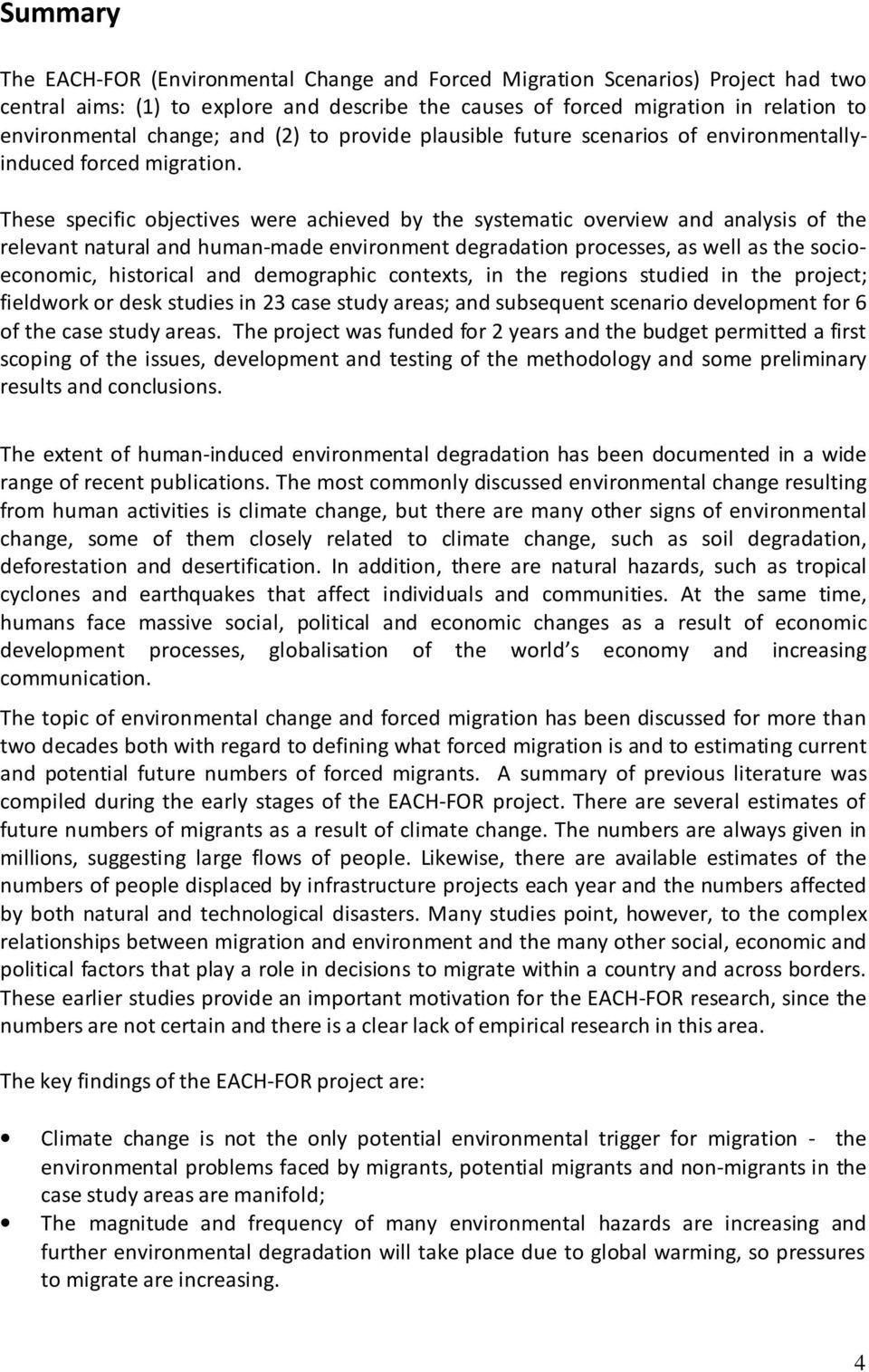 These specific objectives were achieved by the systematic overview and analysis of the relevant natural and human-made environment degradation processes, as well as the socioeconomic, historical and