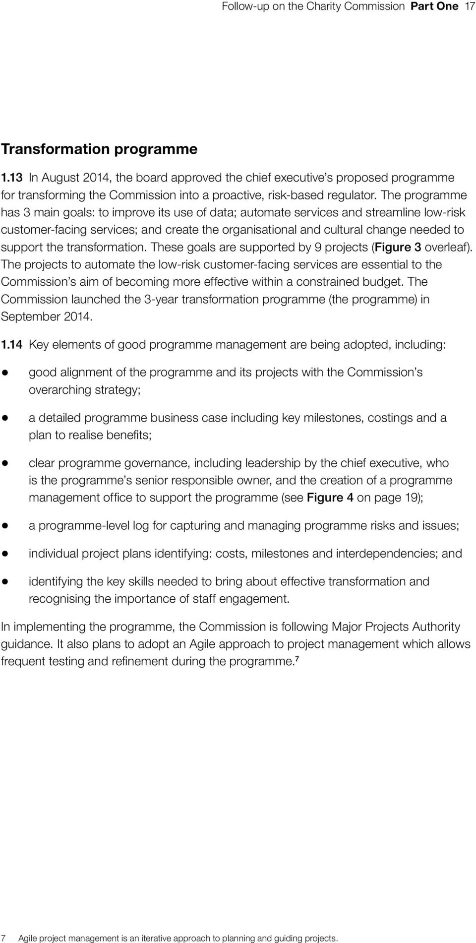 The programme has 3 main goals: to improve its use of data; automate services and streamline low-risk customer-facing services; and create the organisational and cultural change needed to support the