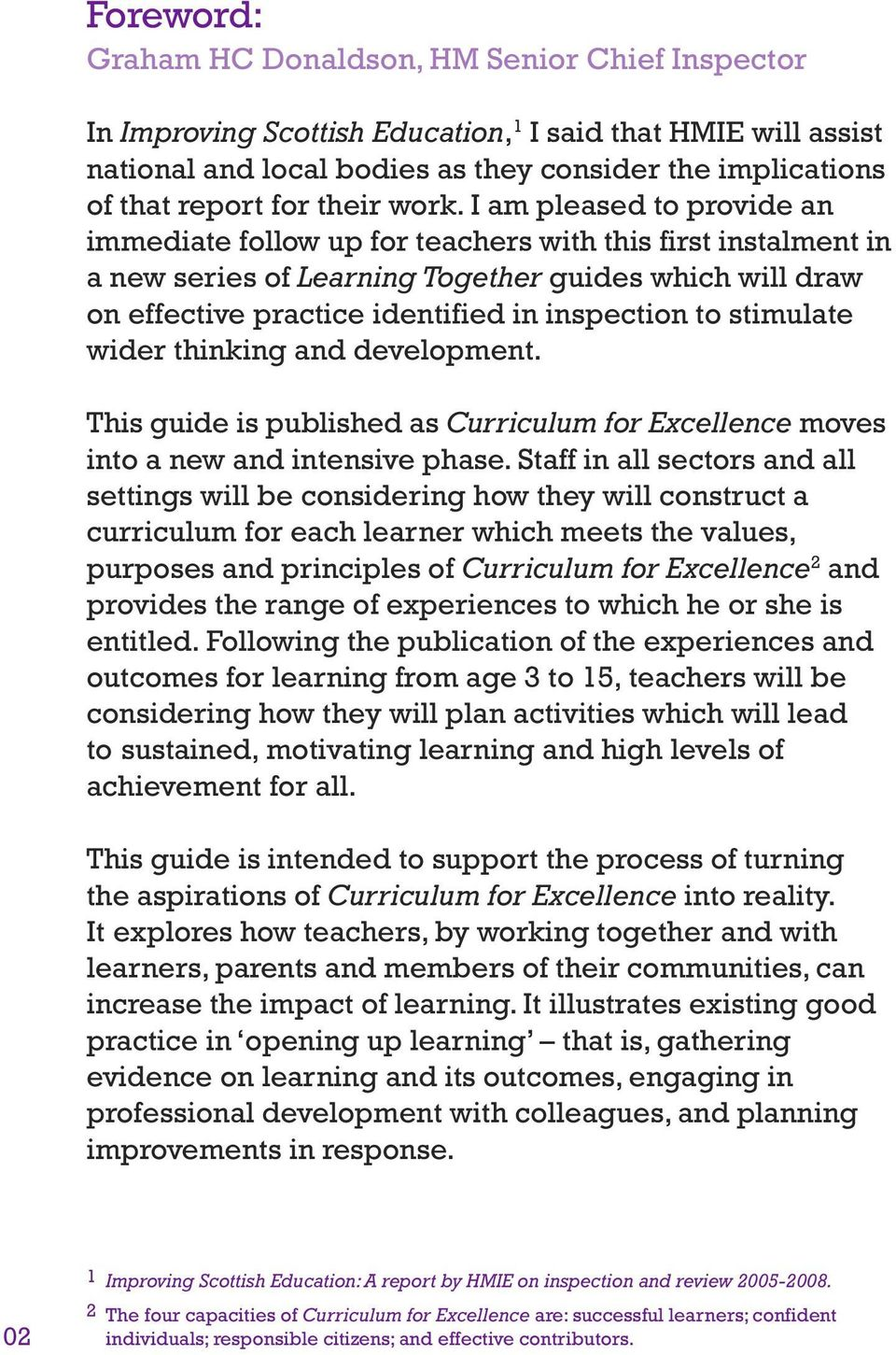 I am pleased to provide an immediate follow up for teachers with this first instalment in a new series of Learning Together guides which will draw on effective practice identified in inspection to