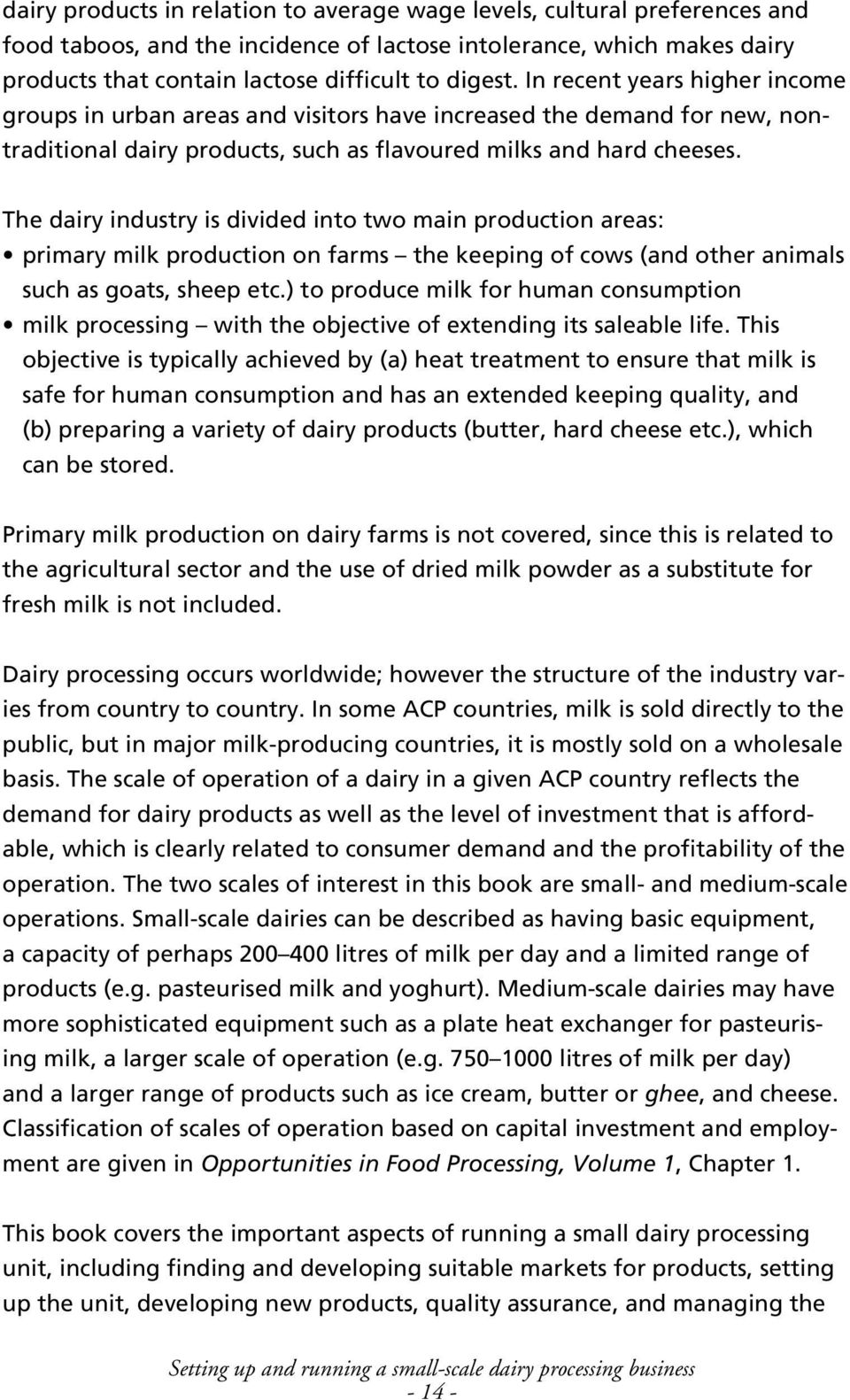 The dairy industry is divided into two main production areas: primary milk production on farms the keeping of cows (and other animals such as goats, sheep etc.