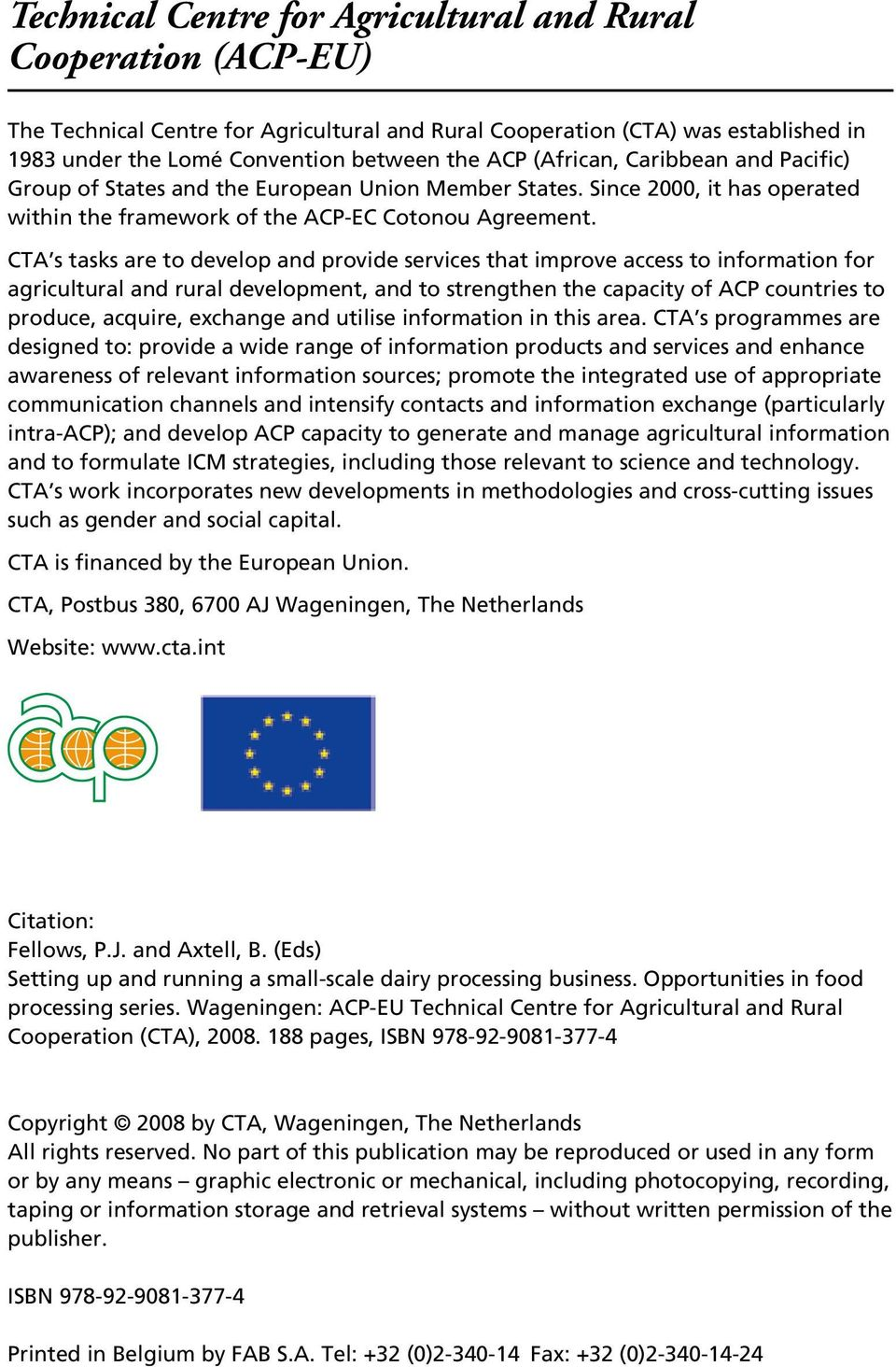 CTA s tasks are to develop and provide services that improve access to information for agricultural and rural development, and to strengthen the capacity of ACP countries to produce, acquire,