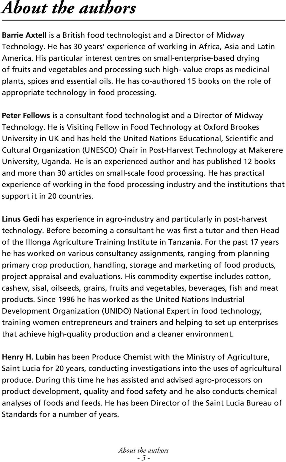 He has co-authored 15 books on the role of appropriate technology in food processing. Peter Fellows is a consultant food technologist and a Director of Midway Technology.