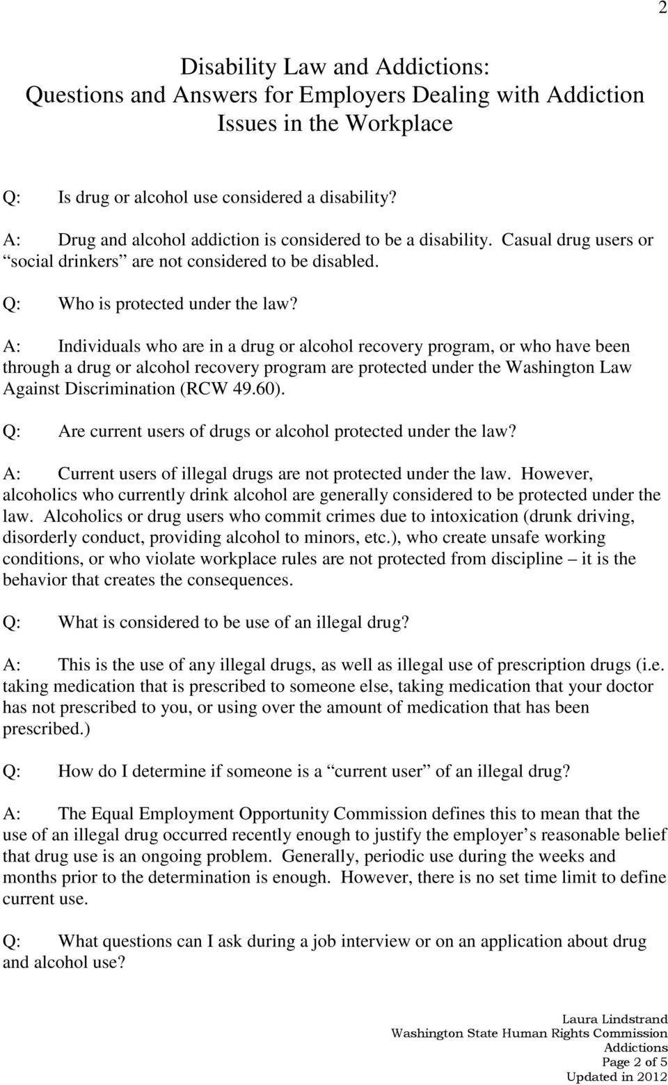 A: Individuals who are in a drug or alcohol recovery program, or who have been through a drug or alcohol recovery program are protected under the Washington Law Against Discrimination (RCW 49.60).