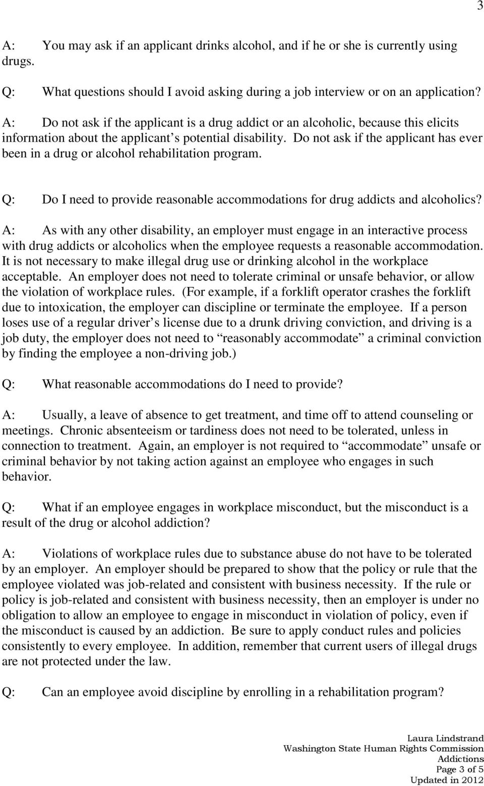 Do not ask if the applicant has ever been in a drug or alcohol rehabilitation program. Q: Do I need to provide reasonable accommodations for drug addicts and alcoholics?