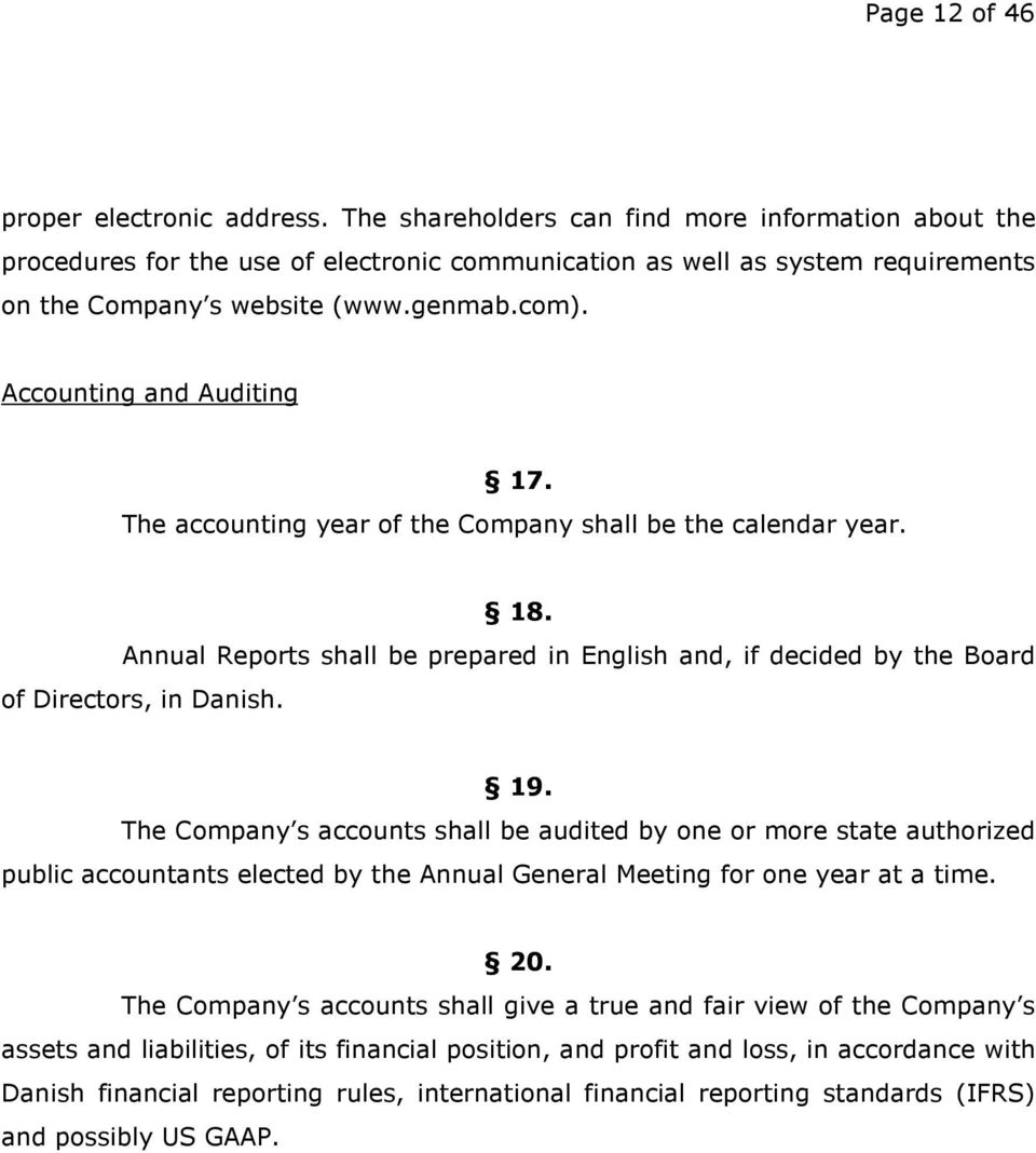 Accounting and Auditing 17. The accounting year of the Company shall be the calendar year. 18. Annual Reports shall be prepared in English and, if decided by the Board of Directors, in Danish. 19.