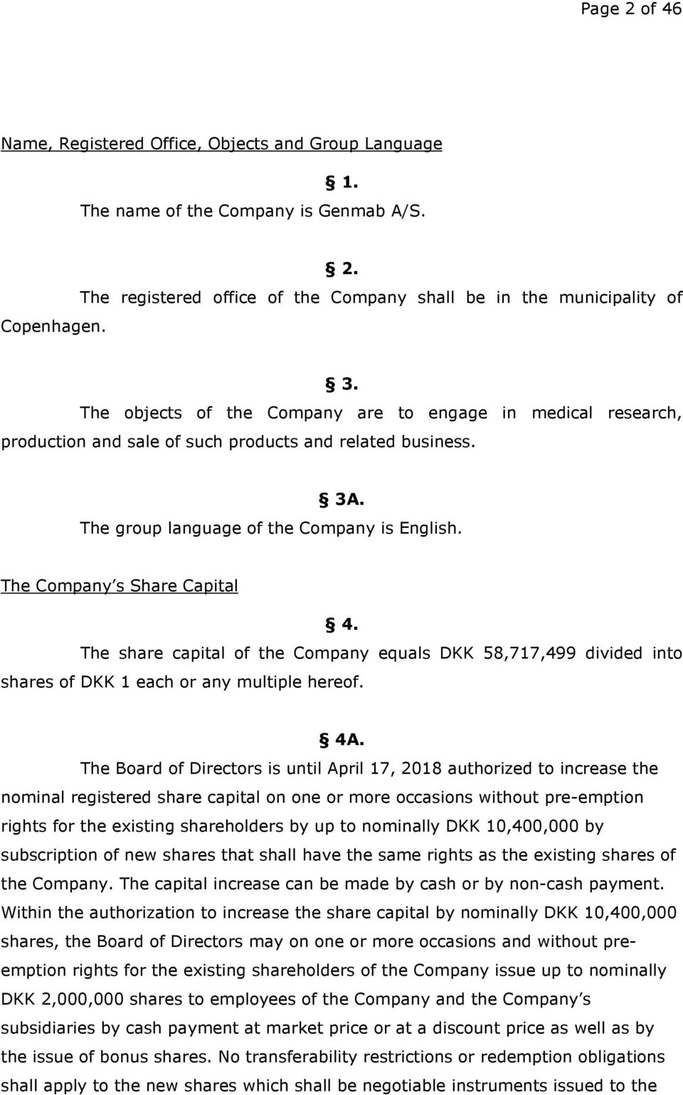 The Company s Share Capital 4. The share capital of the Company equals DKK 58,717,499 divided into shares of DKK 1 each or any multiple hereof. 4A.