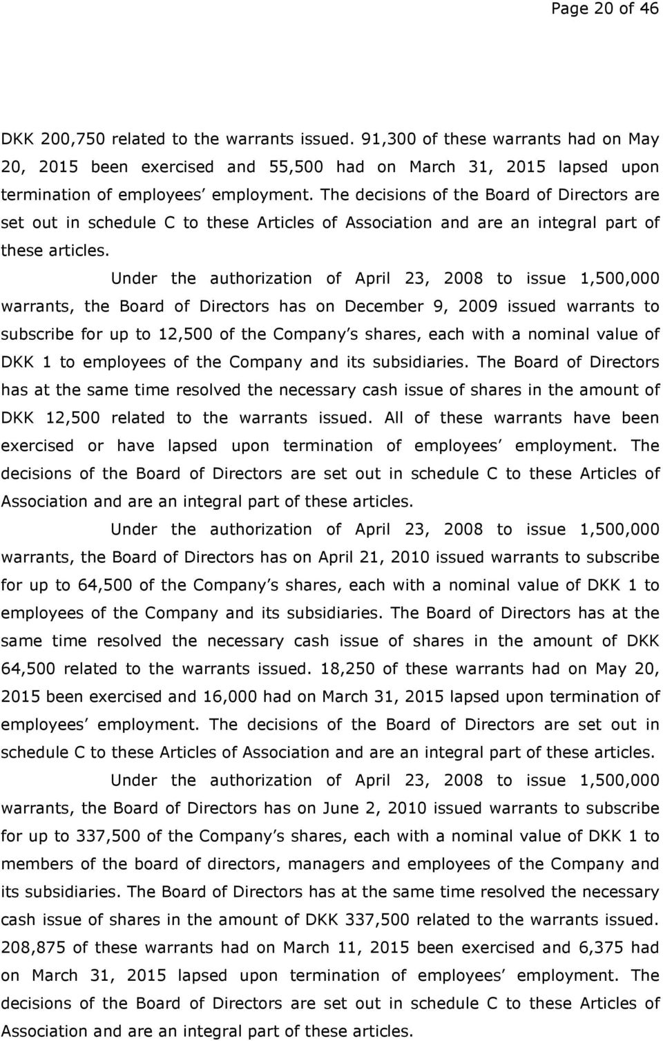 Under the authorization of April 23, 2008 to issue 1,500,000 warrants, the Board of Directors has on December 9, 2009 issued warrants to subscribe for up to 12,500 of the Company s shares, each with
