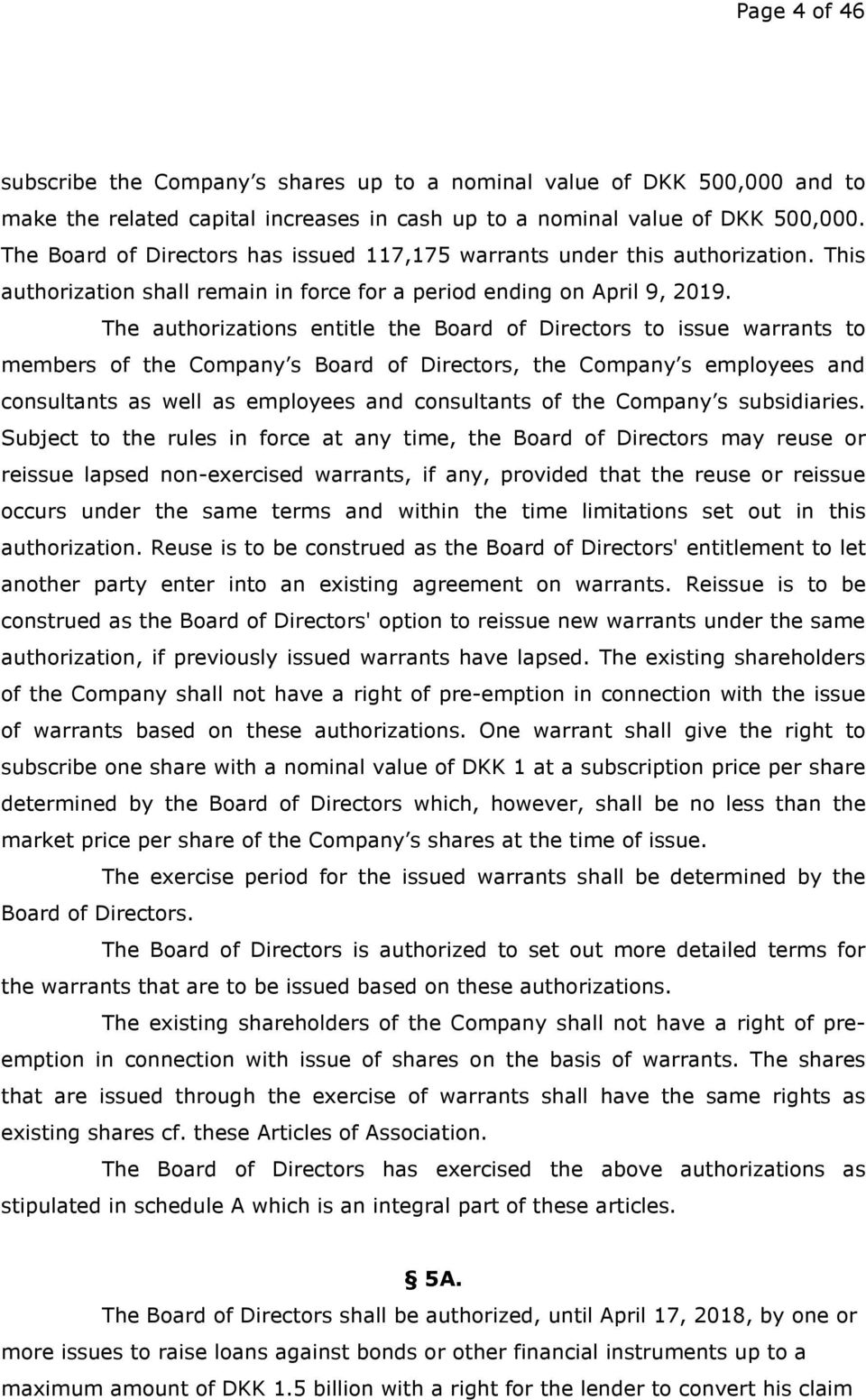The authorizations entitle the Board of Directors to issue warrants to members of the Company s Board of Directors, the Company s employees and consultants as well as employees and consultants of the