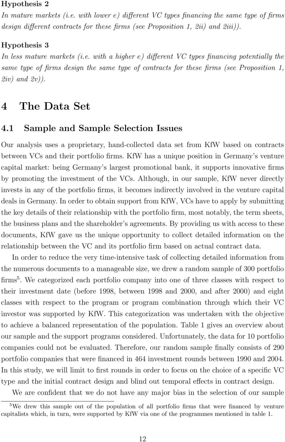 4 The Data Set 4.1 Sample and Sample Selection Issues Our analysis uses a proprietary, hand-collected data set from KfW based on contracts between VCs and their portfolio firms.