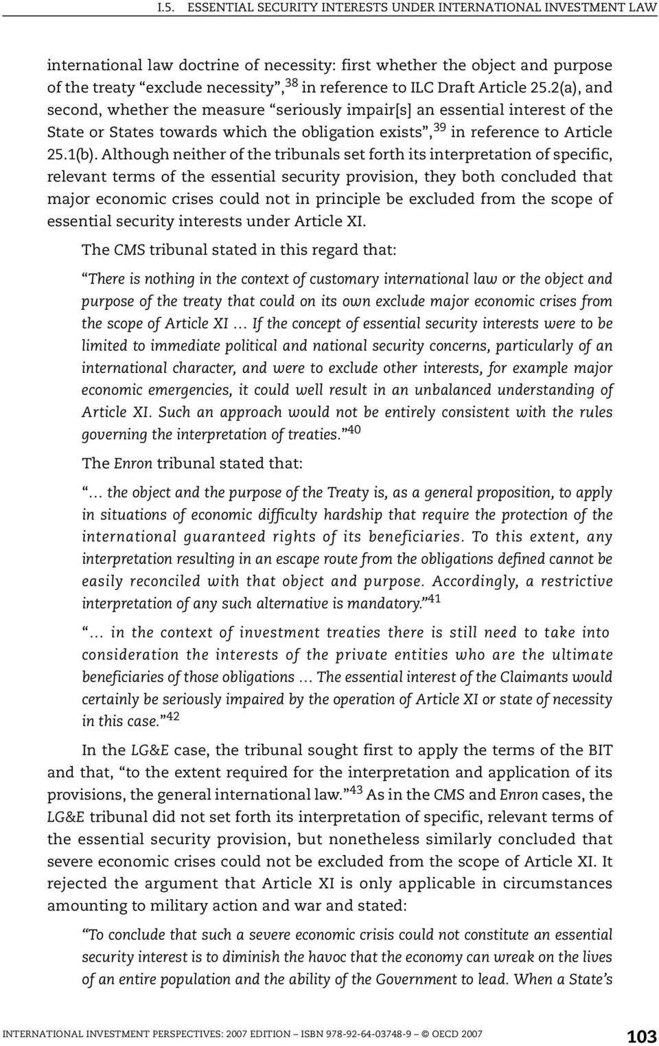 Although neither of the tribunals set forth its interpretation of specific, relevant terms of the essential security provision, they both concluded that major economic crises could not in principle