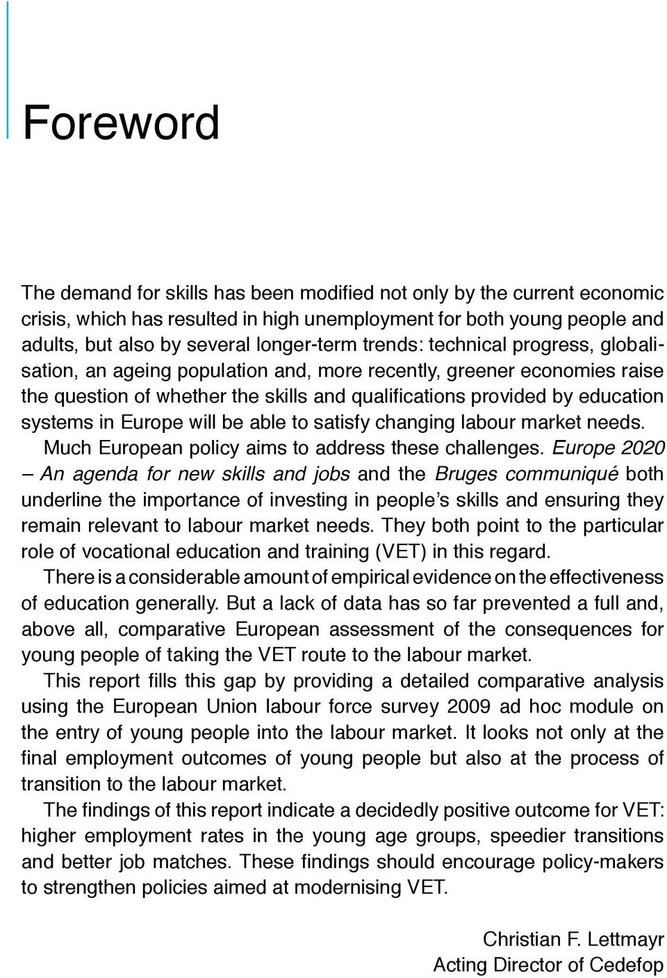 Europe will be able to satisfy changing labour market needs. Much European policy aims to address these challenges.