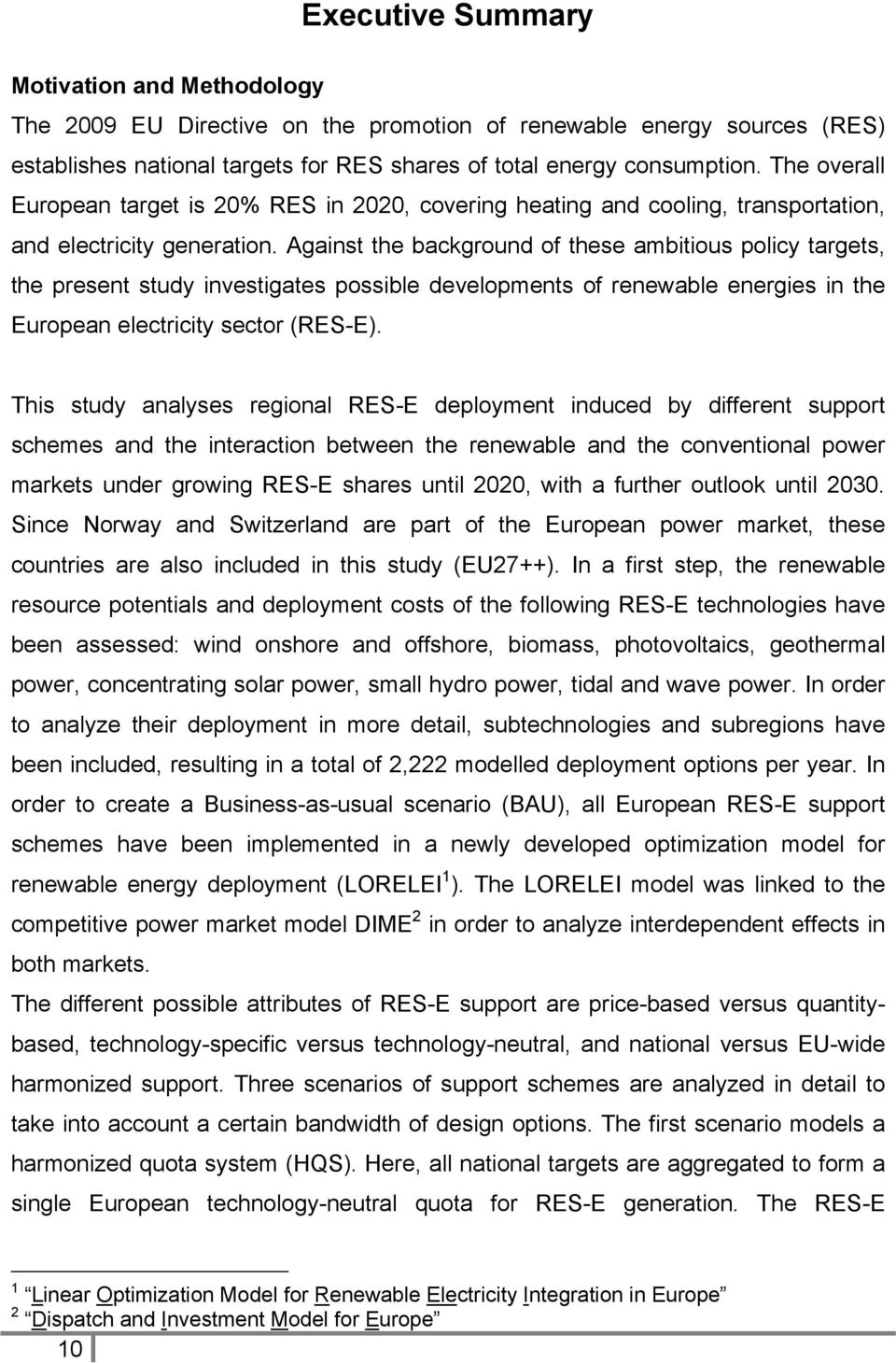 Against the background of these ambitious policy targets, the present study investigates possible developments of renewable energies in the European electricity sector (RES-E).