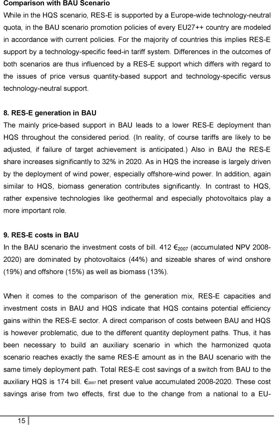 Differences in the outcomes of both scenarios are thus influenced by a RES-E support which differs with regard to the issues of price versus quantity-based support and technology-specific versus