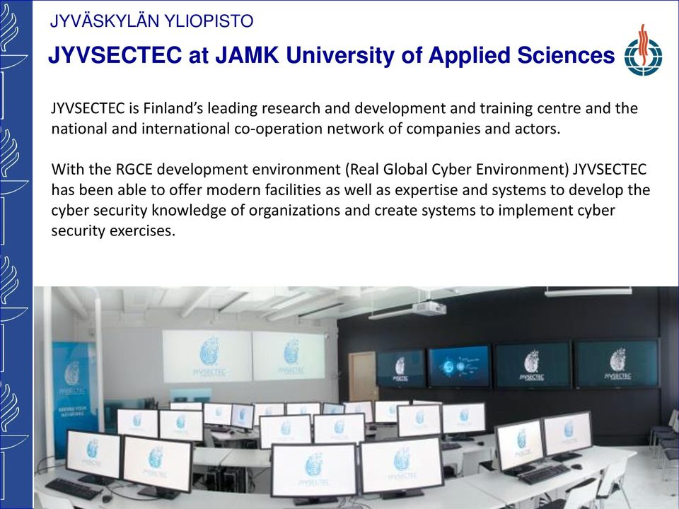 With the RGCE development environment (Real Global Cyber Environment) JYVSECTEC has been able to offer modern