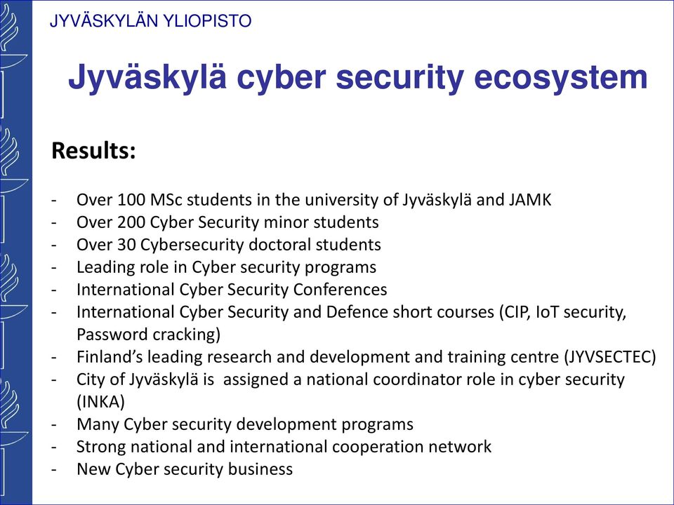 courses (CIP, IoT security, Password cracking) - Finland s leading research and development and training centre (JYVSECTEC) - City of Jyväskylä is assigned a