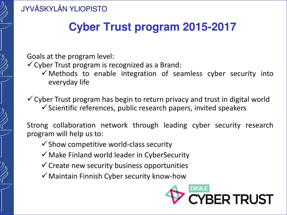public research papers, invited speakers Strong collaboration network through leading cyber security research program will help us to: Show