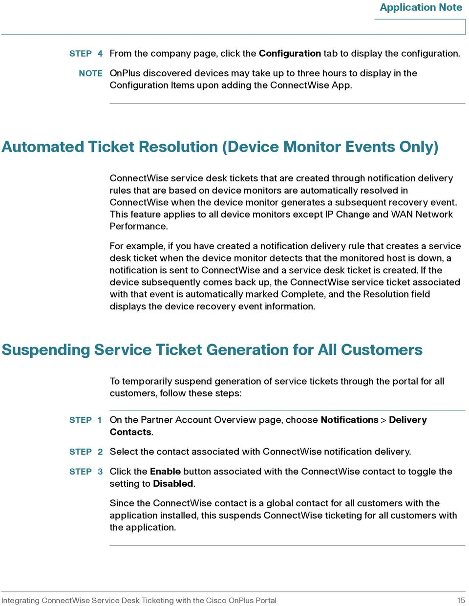 Automated Ticket Resolution (Device Monitor Events Only) ConnectWise service desk tickets that are created through notification delivery rules that are based on device monitors are automatically