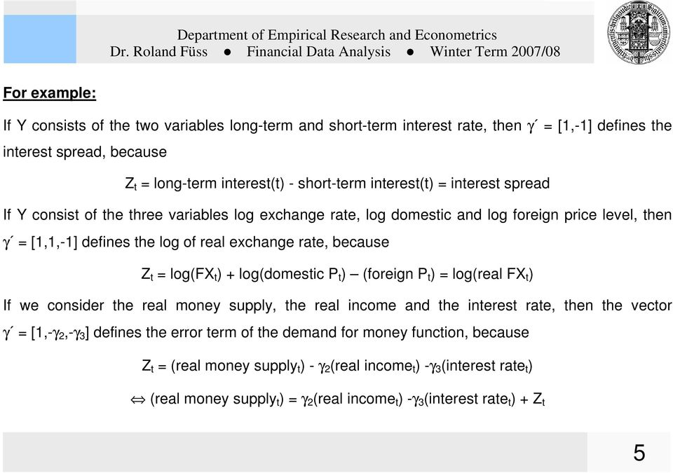 t ) + log(domestic P t ) (foreign P t ) = log(real FX t ) If we consider the real money supply, the real income and the interest rate, then the vector γ = [1,-γ 2,-γ 3 ] defines the error term