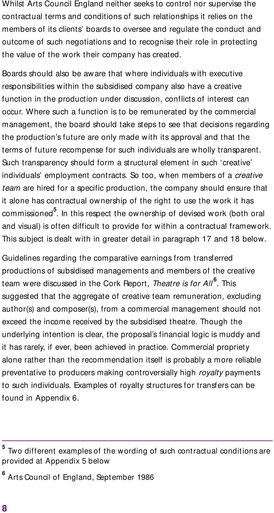 Boards should also be aware that where individuals with executive responsibilities within the subsidised company also have a creative function in the production under discussion, conflicts of