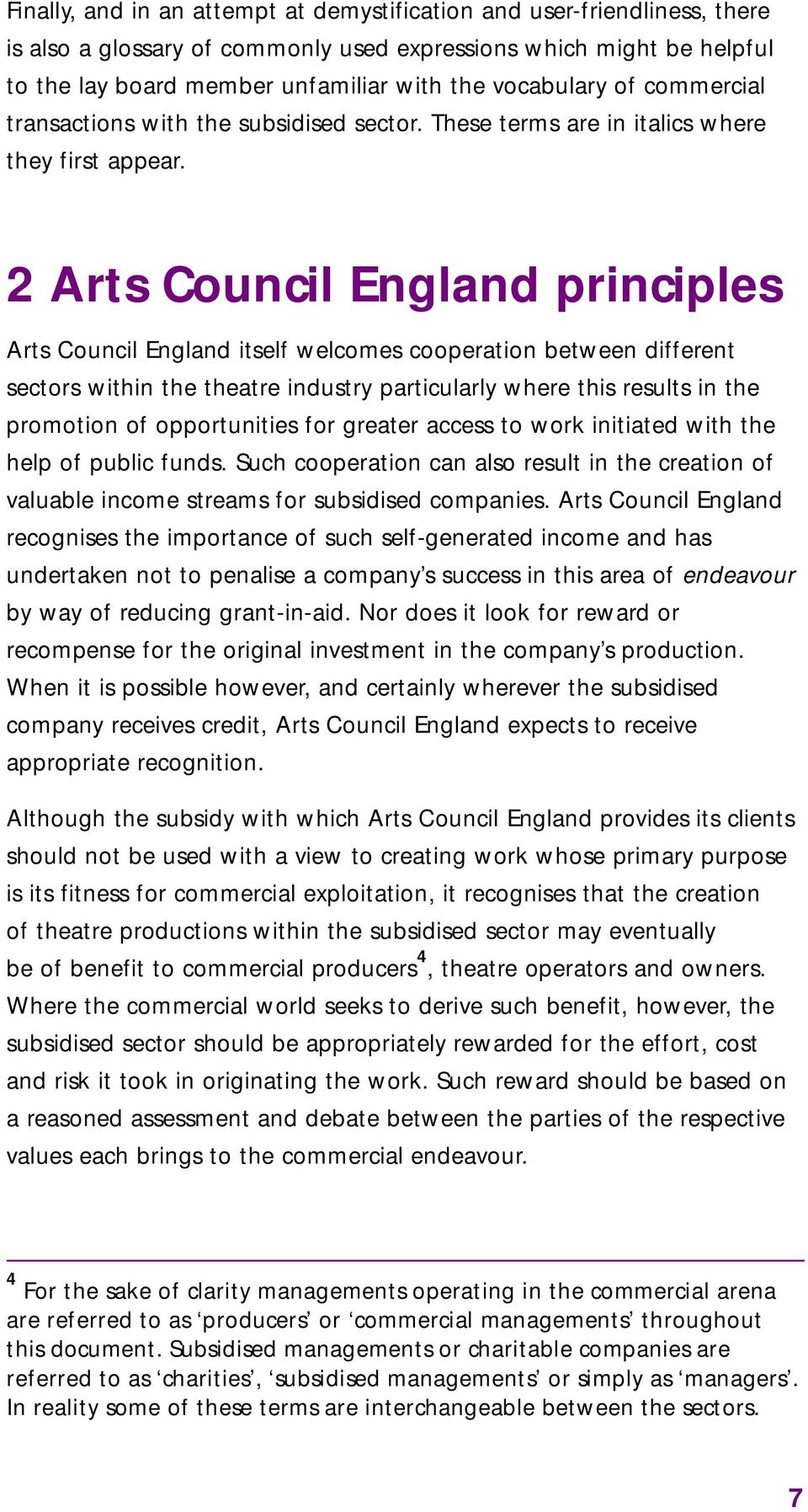 2 Arts Council England principles Arts Council England itself welcomes cooperation between different sectors within the theatre industry particularly where this results in the promotion of