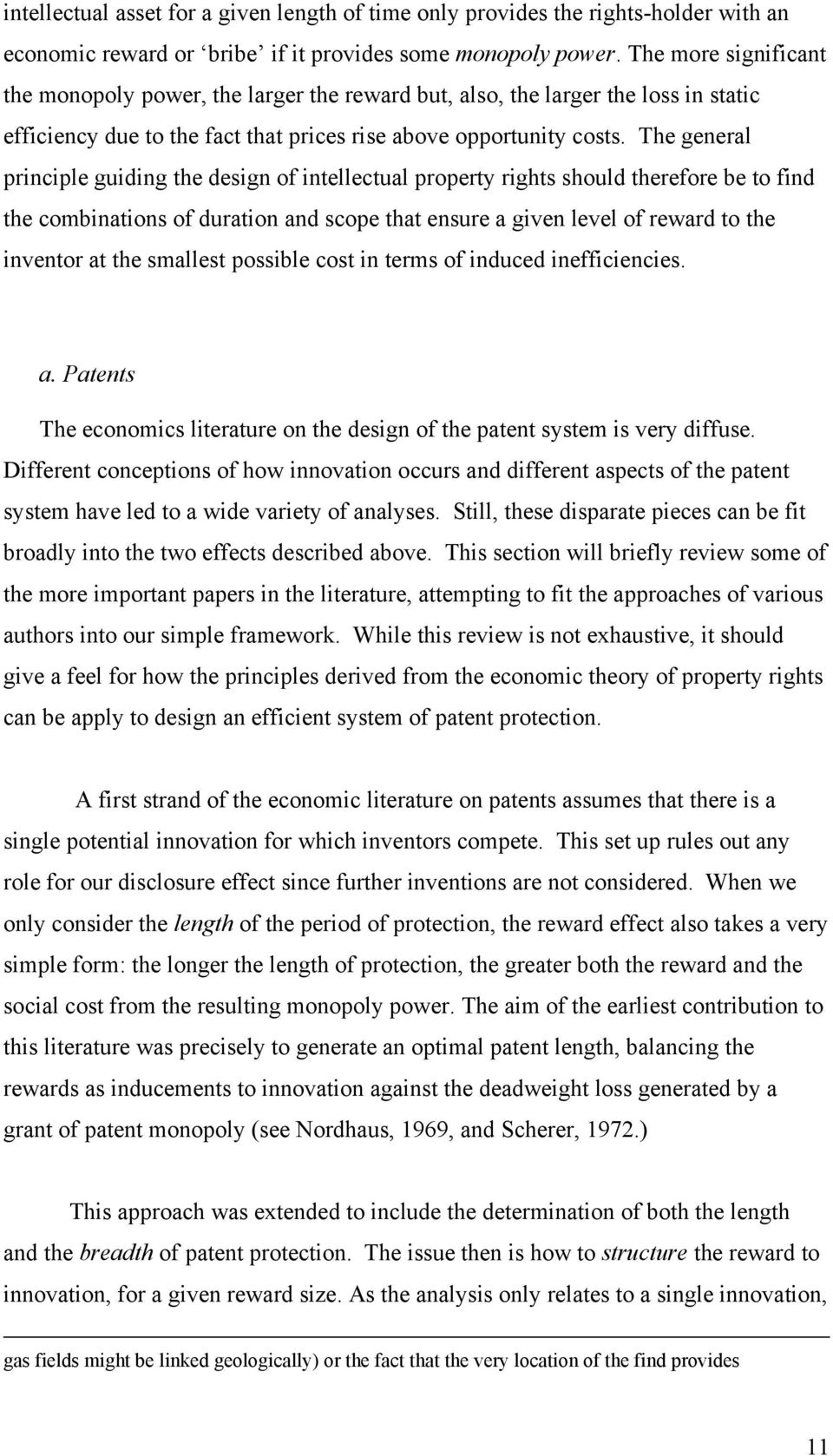 The general principle guiding the design of intellectual property rights should therefore be to find the combinations of duration and scope that ensure a given level of reward to the inventor at the