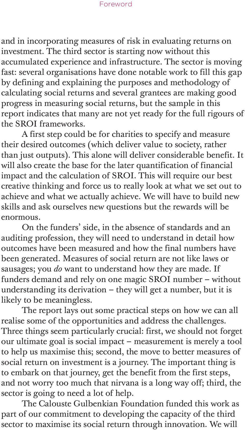 making good progress in measuring social returns, but the sample in this report indicates that many are not yet ready for the full rigours of the SROI frameworks.