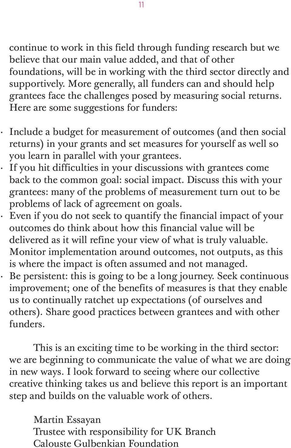 Here are some suggestions for funders: Include a budget for measurement of outcomes (and then social returns) in your grants and set measures for yourself as well so you learn in parallel with your