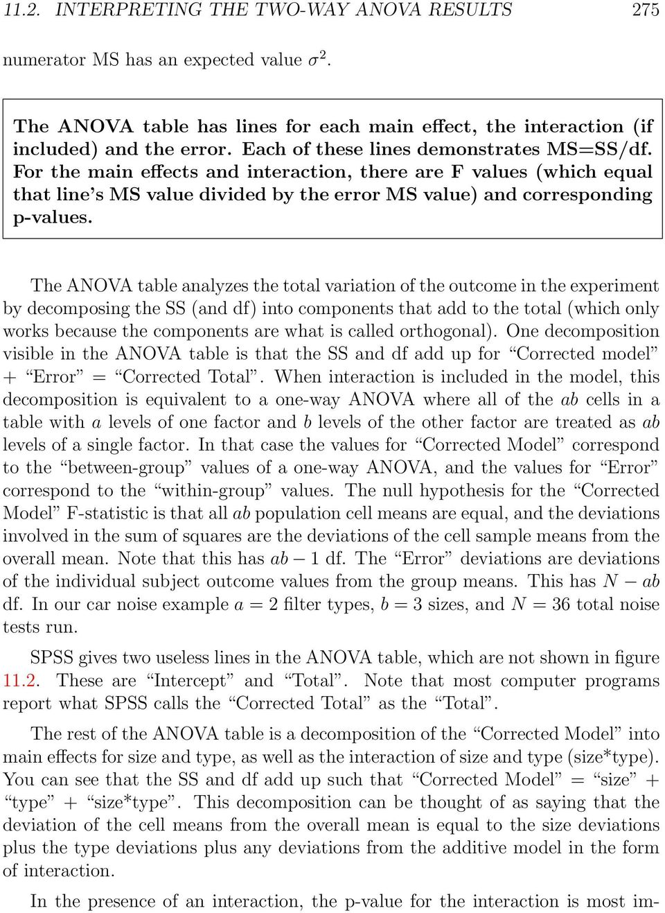 The ANOVA table analyzes the total variation of the outcome in the experiment by decomposing the SS (and df) into components that add to the total (which only works because the components are what is